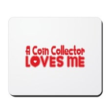 A Coin Collector Loves Me Mousepad