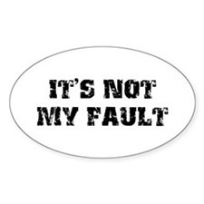 It's Not My Fault Oval Decal