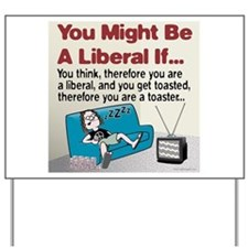 Liberals think and get toasted Yard Sign