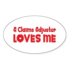 A Claims Adjuster Loves Me Oval Decal