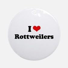 I Love Rottweilers Ornament (Round)