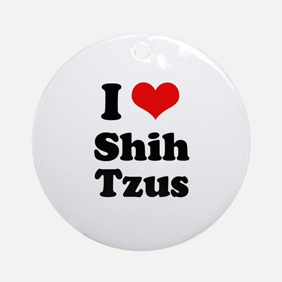I Love Shih Tzus Ornament (Round)