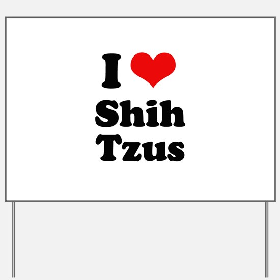 I Love Shih Tzus Yard Sign