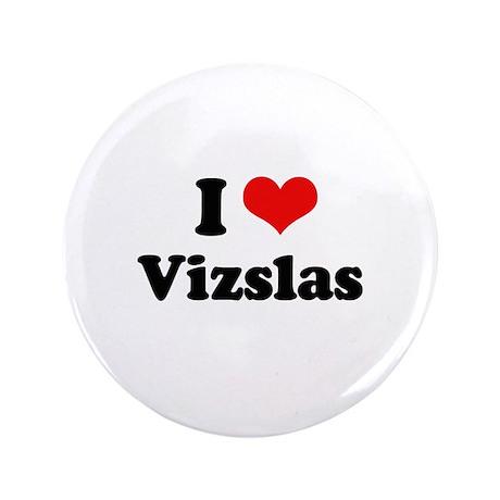 """I Love Vizslas 3.5"""" Button (100 pack)"""