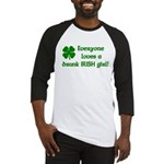 Everyone loves a drunk Irish girl Baseball Jersey