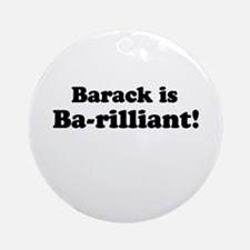 Barack is Barilliant Ornament (Round)