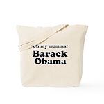 Oh my momma Barack Obama Tote Bag