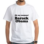 Oh my momma Barack Obama White T-Shirt