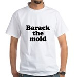 Barack the mold White T-Shirt