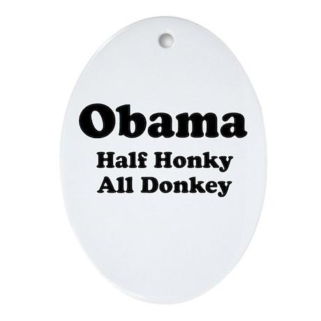 Obama / Half Honkey All Donkey Oval Ornament