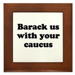 Barack us with your caucus Framed Tile
