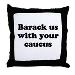 Barack us with your caucus Throw Pillow