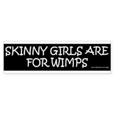 Skinny Girls are for Wimps Bumper Sticker BLACK
