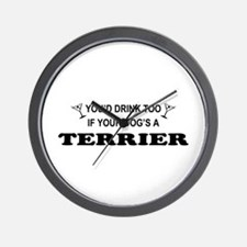 Terrier You'd Drink Too Wall Clock