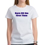 Born OK the First Time Women's T-Shirt