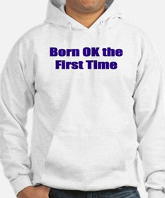 Born OK the First Time Hoodie