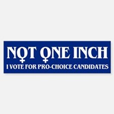 NOT ONE INCH Bumper Bumper Bumper Sticker