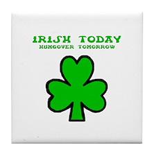 Irish today Tile Coaster