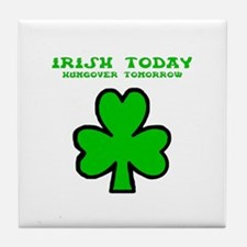 Irish today Tile Coaster