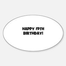 Happy 19th Birthday! Oval Decal