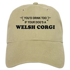 Welsh Corgi You'd Drink Too Baseball Baseball Cap