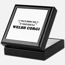 Welsh Corgi You'd Drink Too  Keepsake Box