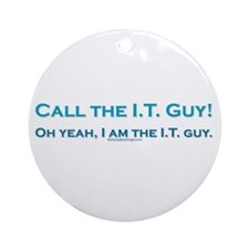 Call the I.T. guy! Ornament (Round)