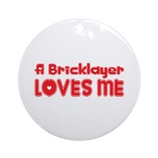 A Bricklayer Loves Me Ornament (Round)