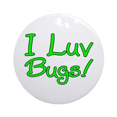 I Luv Bugs! Ornament (Round)