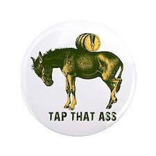 "Tap That Ass Donkey Beer Keg 3.5"" Button"