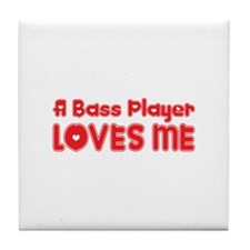 A Bass Player Loves Me Tile Coaster