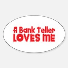 A Bank Teller Loves Me Oval Decal