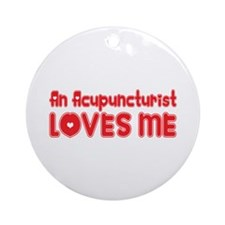 An Acupuncturist Loves Me Ornament (Round)