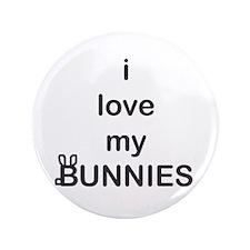 "i love my bunnies 3.5"" Button"