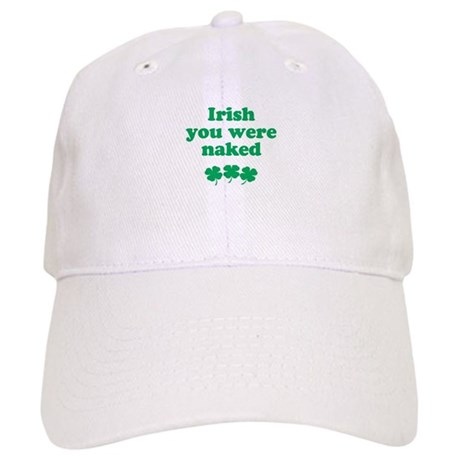 Irish you were naked Cap