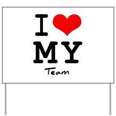 I love my team Yard Sign