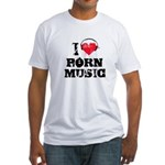 I love porn music Fitted T-Shirt