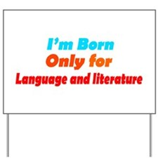 born for language and literat Yard Sign