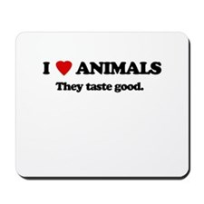 I love animlas, they taste good Mousepad