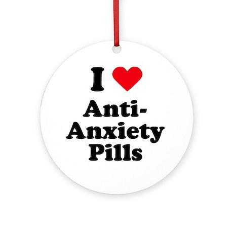 I love anti-anxiety pills Ornament (Round)