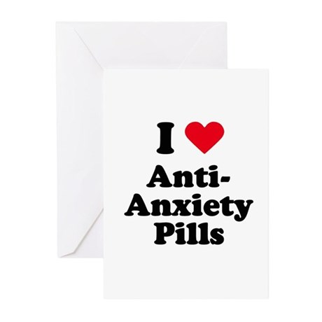 I love anti-anxiety pills Greeting Cards (Pk of 10