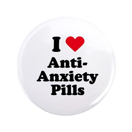 """I love anti-anxiety pills 3.5"""" Button (100 pack)"""