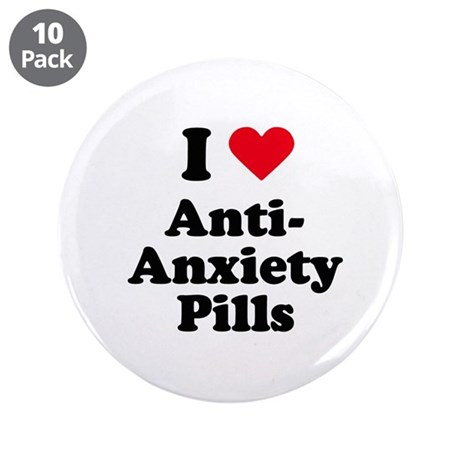 "I love anti-anxiety pills 3.5"" Button (10 pack)"