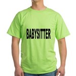 Babysitter (Front) Green T-Shirt