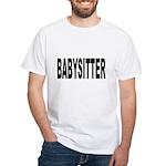 Babysitter (Front) White T-Shirt