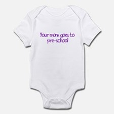 Your Mom Goes To Pre-School Infant Bodysuit