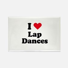 I love lap dances Rectangle Magnet