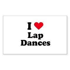 I love lap dances Rectangle Decal