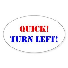 QUICK! TURN LEFT! Oval Decal