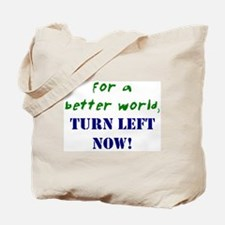 For a better world, TURN LEFT NOW! Tote Bag